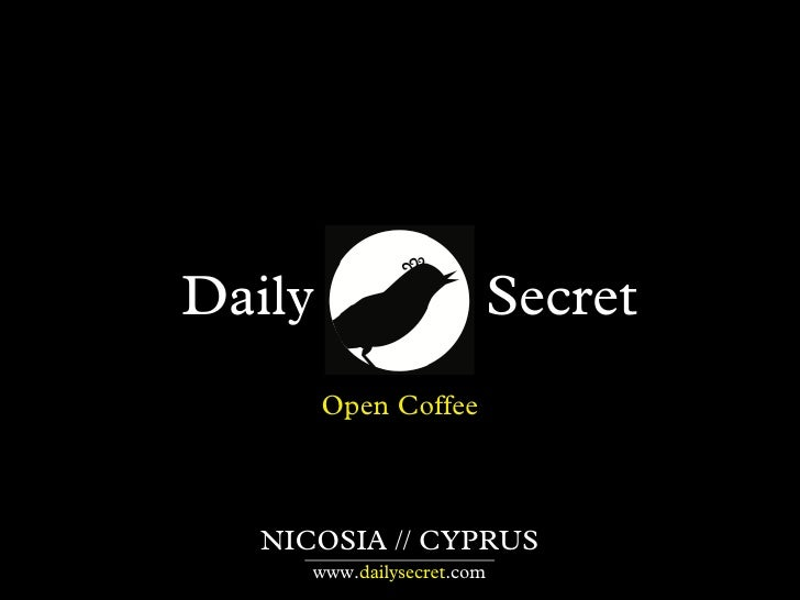 Daily                  Secret        Open Coffee  NICOSIA // CYPRUS     www.dailysecret.com