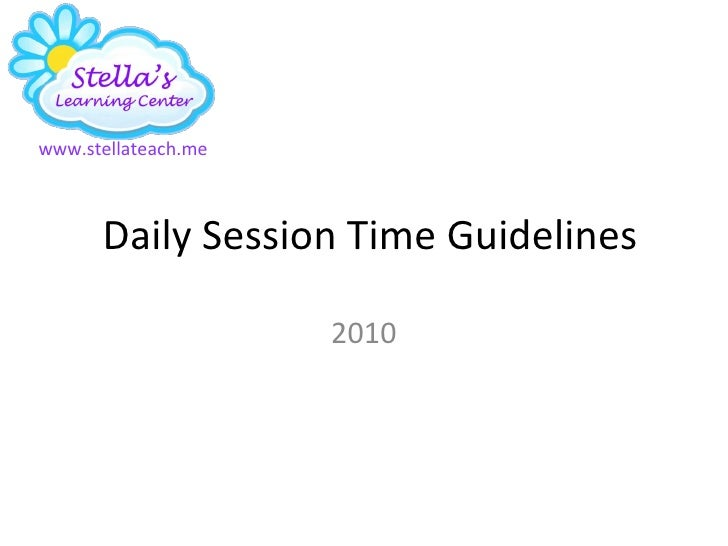 Daily Session Time Guidelines 2010 www.stellateach.me
