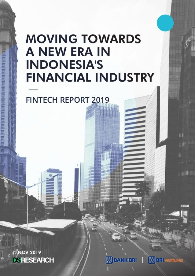 MOVING TOWARDS A NEW ERA IN INDONESIA'S FINANCIAL INDUSTRY FINTECH REPORT 2019 © NOV 2019