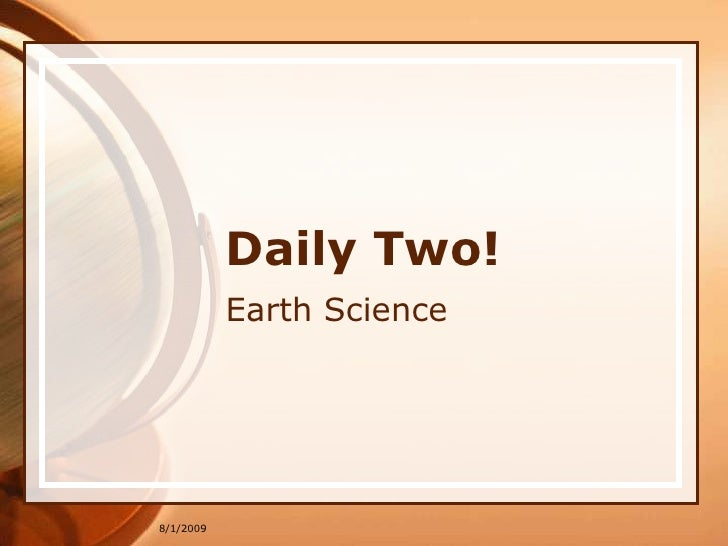 7/21/2009<br />Daily Two!<br />Earth Science<br />