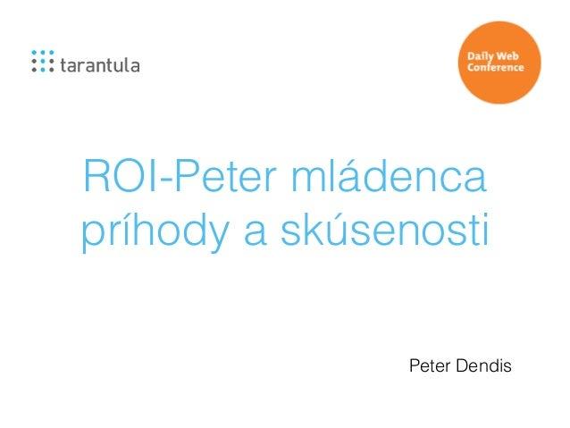 ROI-Peter mládenca  príhody a skúsenosti  Peter Dendis