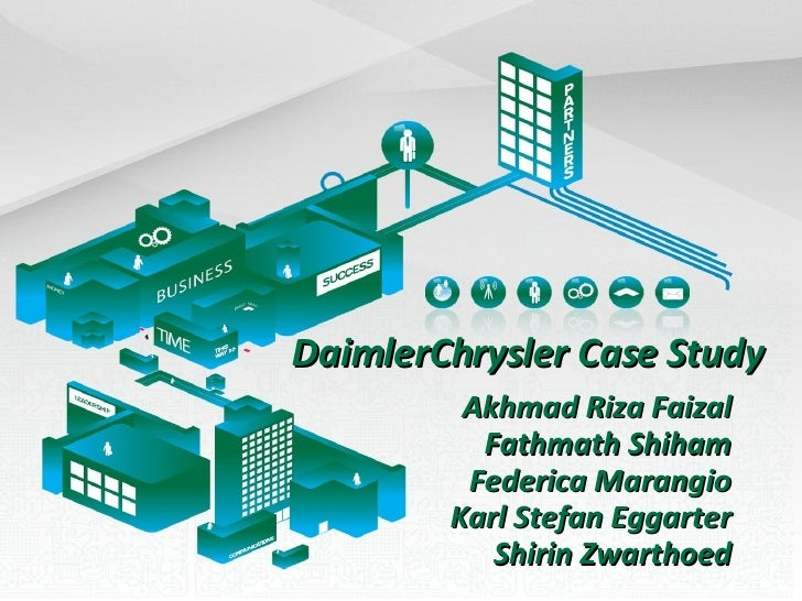 DaimlerChrysler Case Study Akhmad Riza Faizal Fathmath Shiham Federica Marangio Karl Stefan Eggarter Shirin Zwarthoed