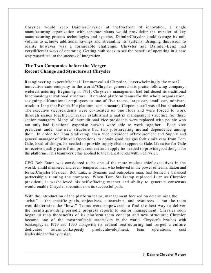 daimler chrysler merger Abstract the merger of daimlerchrysler in 1998 is regarded to be the biggest   about the fact that cultural issues had a major impact on the merger's failure   international trade and investment has undergone a vast growth over the past 30 .