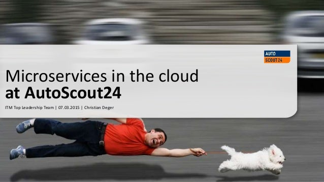 ITM Top Leadership Team | 07.03.2015 | Christian Deger Microservices in the cloud at AutoScout24