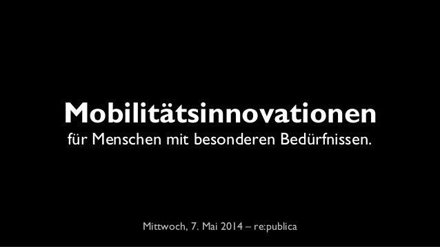 Mobilitätsinnovationen für Menschen mit besonderen Bedürfnissen. Mittwoch, 7. Mai 2014 – re:publica