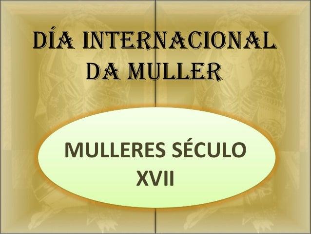 DÍA INTERNACIONAL    DA MULLER  MULLERES SÉCULO       XVII