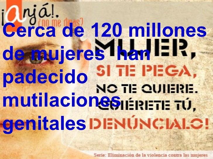 Cerca de 120 millones de mujeres  han padecido mutilaciones genitales
