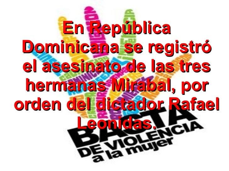 En República Dominicana se registró el asesinato de las tres hermanas Mirabal, por orden del dictador Rafael Leonidas.
