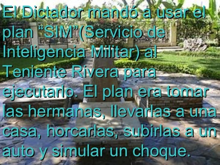 """El Dictador mandó a usar el plan """"SIM""""(Servicio de Inteligencia Militar) al Teniente Rivera para ejecutarlo. El plan era t..."""
