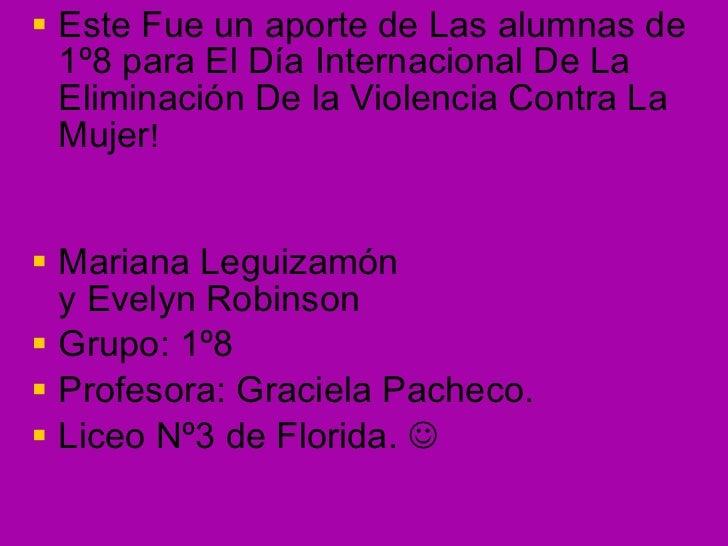 <ul><li>Este Fue un aporte de Las alumnas de 1º8 para El Día Internacional De La Eliminación De la Violencia Contra La Muj...
