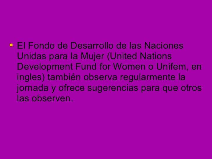 <ul><li>El Fondo de Desarrollo de las Naciones Unidas para la Mujer (United Nations Development Fund for Women o Unifem, e...