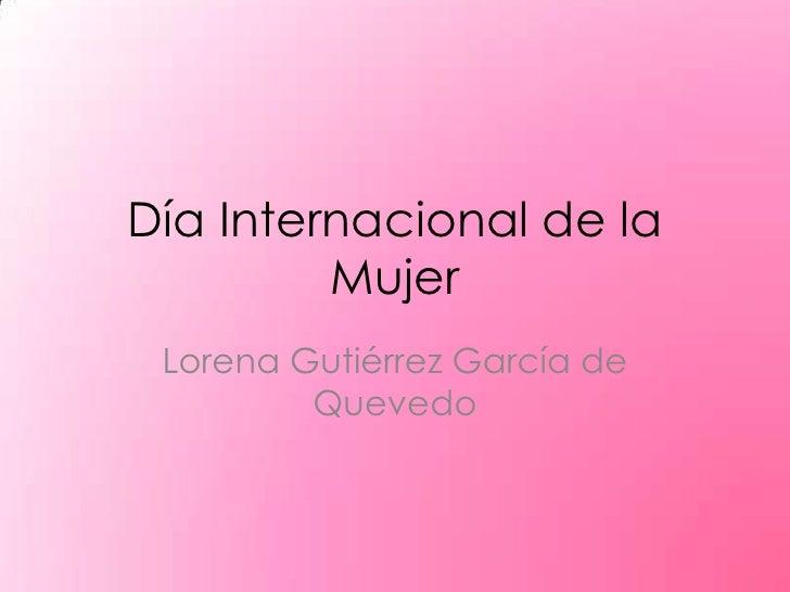 Día Internacional de la          Mujer  Lorena Gutiérrez García de          Quevedo