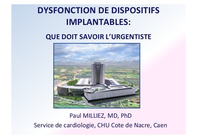 DYSFONCTION  DE  DISPOSITIFS  IMPLANTABLES:  QUE  DOIT  SAVOIR  L'URGENTISTE  Paul  MILLIEZ,  MD,  PhD  Service  de  cardi...