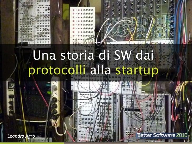 Una storia di SW dai         protocolli alla startup     Leandro Agrò