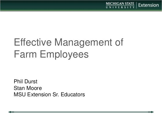 Effective Management of  Farm Employees  Phil Durst  Stan Moore  MSU Extension Sr. Educators