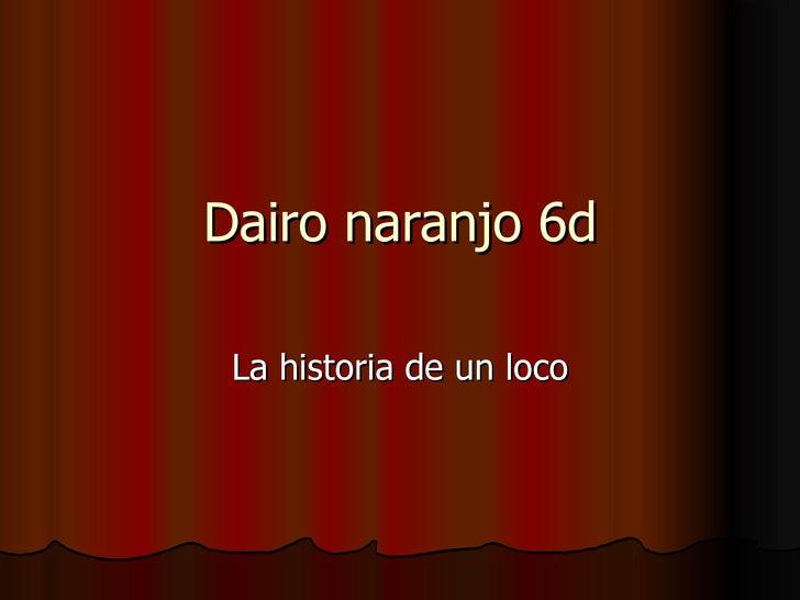 Dairo naranjo 6d La historia de un loco