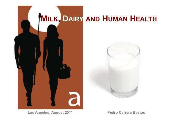 MILK, DAIRY AND HUMAN HEALTHLos Angeles, August 2011   Pedro Carrera Bastos