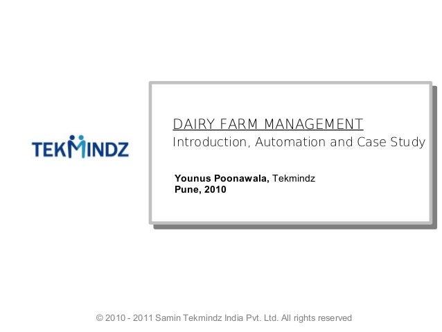 Younus PoonawalaDAIRY FARM MANAGEMENT Introduction, Automation and Case Study Younus Poonawala, Tekmindz Pune, 2010 © 2010...