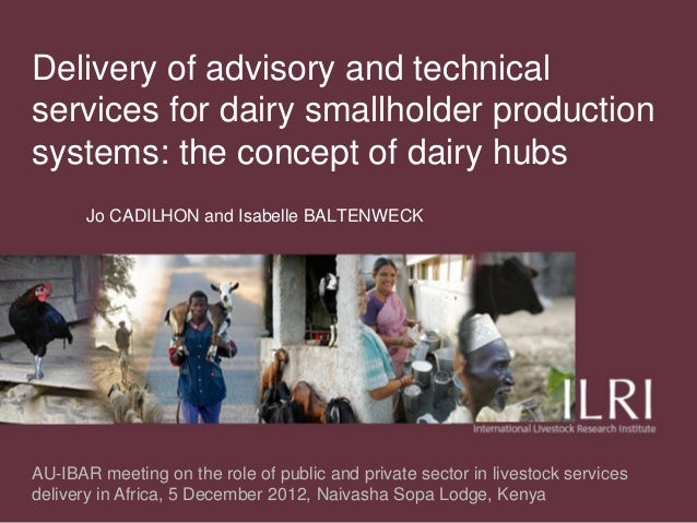Delivery of advisory and technicalservices for dairy smallholder productionsystems: the concept of dairy hubs       Jo CAD...