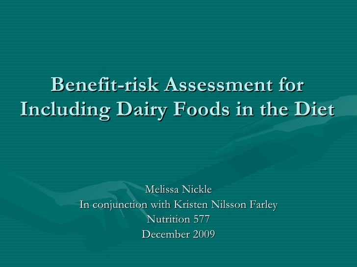 Benefit-risk Assessment for Including Dairy Foods in the Diet <ul><li>Melissa Nickle </li></ul><ul><li>In conjunction with...