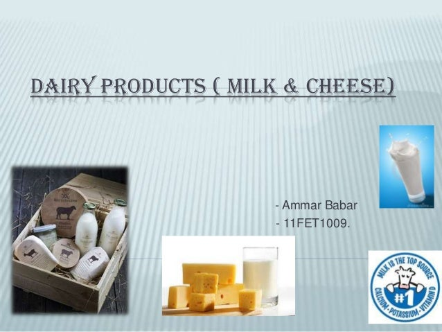 DAIRY PRODUCTS ( MILK & CHEESE) - Ammar Babar - 11FET1009.