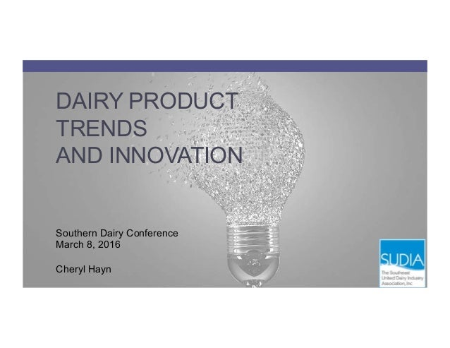 DAIRY PRODUCT TRENDS AND INNOVATION Southern Dairy Conference March 8, 2016 Cheryl Hayn