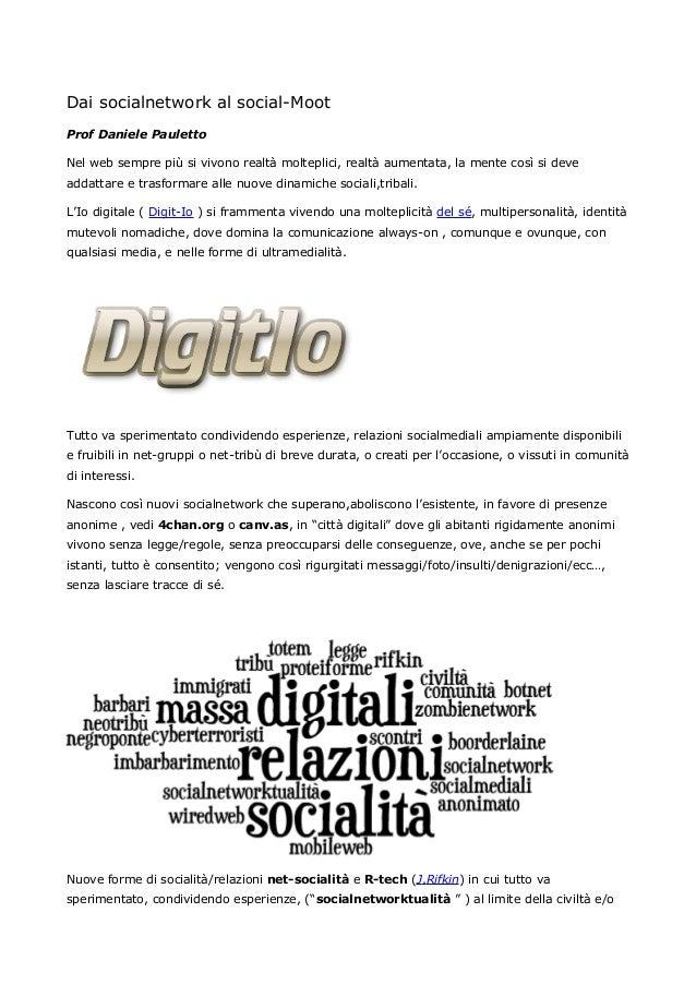 Dai socialnetwork al social-Moot Prof Daniele Pauletto Nel web sempre più si vivono realtà molteplici, realtà aumentata, l...