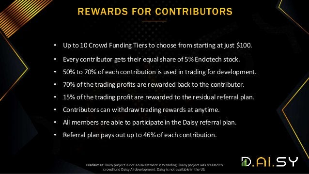 • Up to 10 Crowd Funding Tiers to choose from starting at just $100. • Every contributor gets their equal share of 5% Endo...