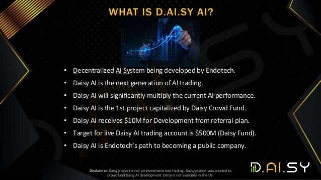 • Decentralized AI System being developed by Endotech. • Daisy AI is the next generation of AI trading. • Daisy AI will si...
