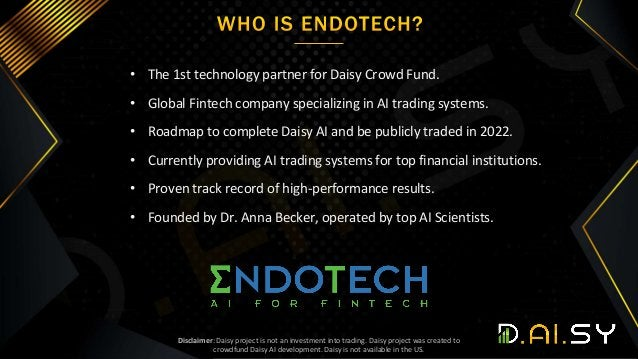 • The 1st technology partner for Daisy Crowd Fund. • Global Fintech company specializing in AI trading systems. • Roadmap ...