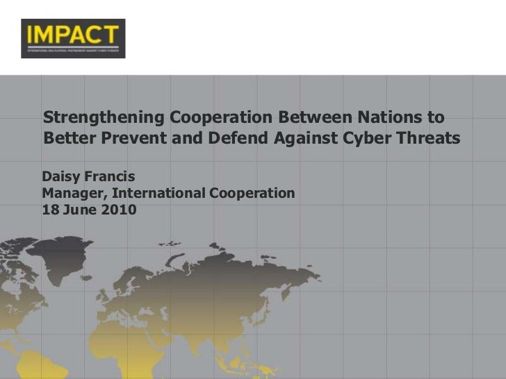 Strengthening Cooperation Between Nations to Better Prevent and Defend Against Cyber Threats<br />Daisy Francis<br />Manag...