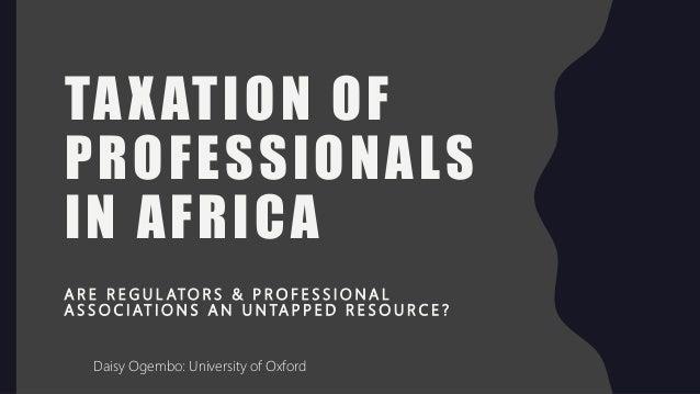 TAXATION OF PROFESSIONALS IN AFRICA A R E R E G U L ATO R S & P R O F E S S I O N A L A S S O C I AT I O N S A N U N TA P ...