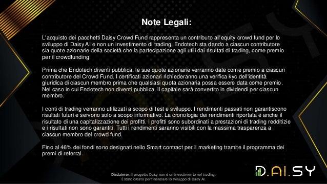 Note Legali: L'acquisto dei pacchetti Daisy Crowd Fund rappresenta un contributo all'equity crowd fund per lo sviluppo di ...
