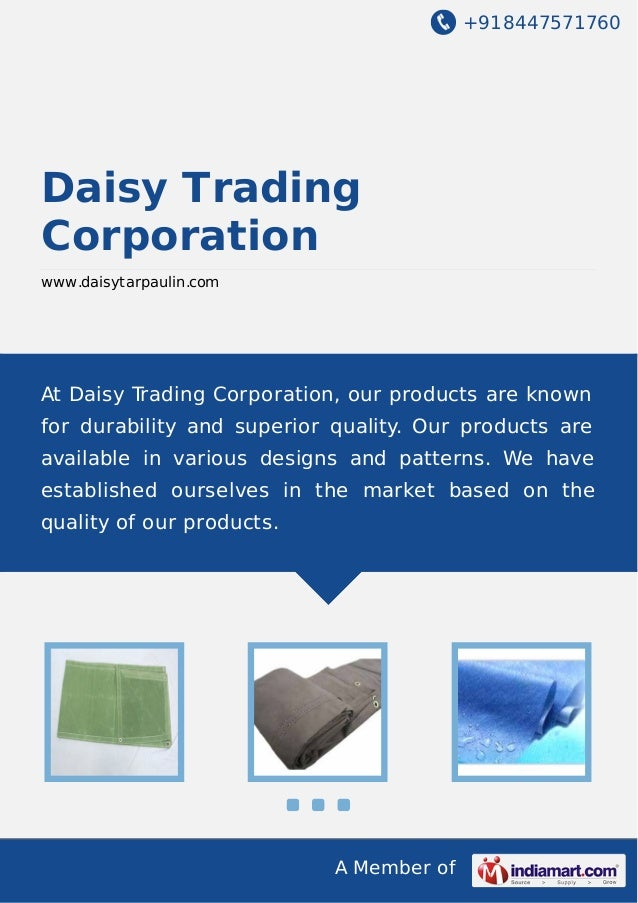 +918447571760 A Member of Daisy Trading Corporation www.daisytarpaulin.com At Daisy Trading Corporation, our products are ...