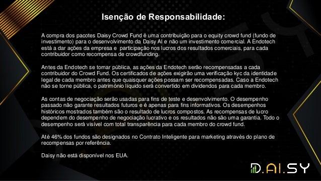 Isenção de Responsabilidade: A compra dos pacotes Daisy Crowd Fund é uma contribuição para o equity crowd fund (fundo de i...