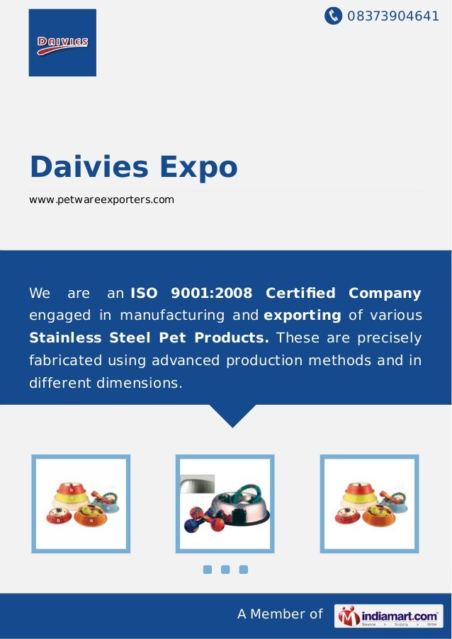 08373904641 A Member of Daivies Expo www.petwareexporters.com We are an ISO 9001:2008 Certified Company engaged in manufact...