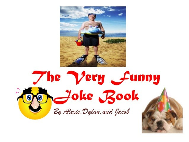 The Very Funny Joke Book By Alexis,Dylan,and Jacob