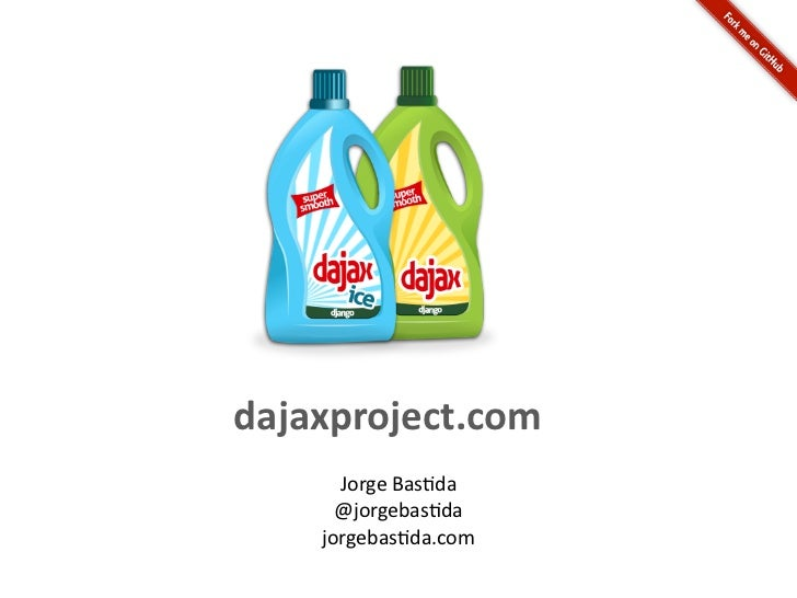dajaxproject.com      Jorge Bas*da      @jorgebas*da    jorgebas*da.com