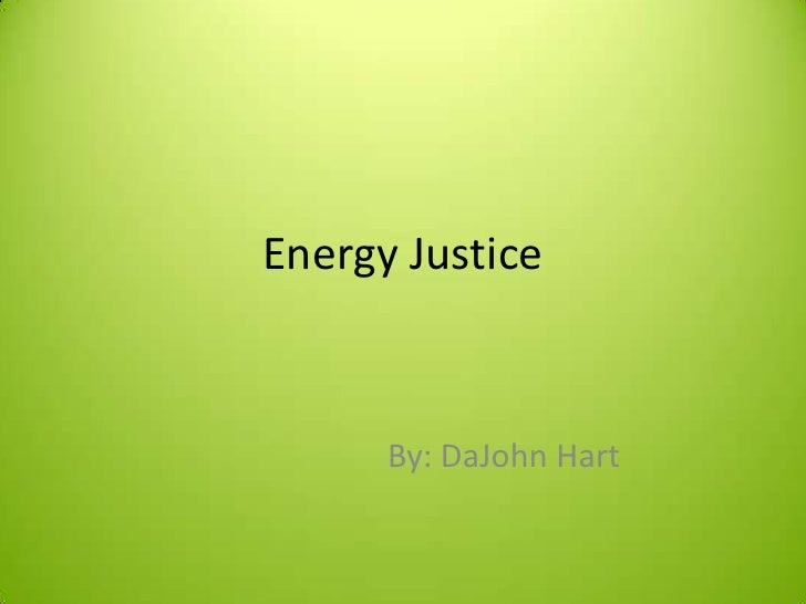 Energy Justice      By: DaJohn Hart