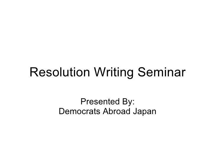 Resolution Writing Seminar Presented By: Democrats Abroad Japan