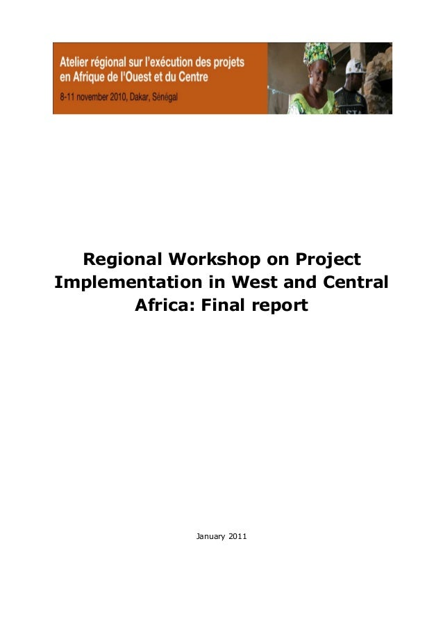 Regional Workshop on ProjectImplementation in West and Central       Africa: Final report              January 2011