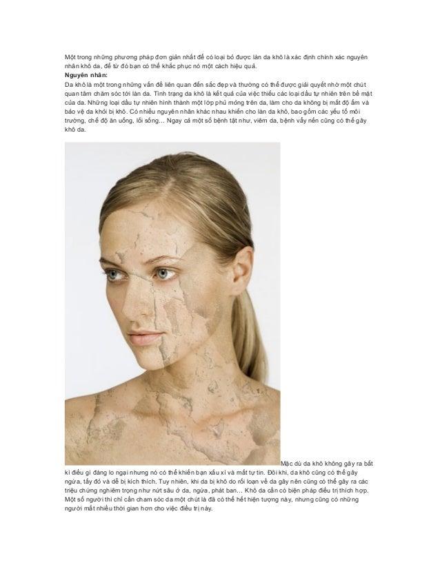 Một trong những phương pháp đơn giản nhất để có loại bỏ được làn da khô là xác định chính xác nguyênnhân khô da, để từ đó ...