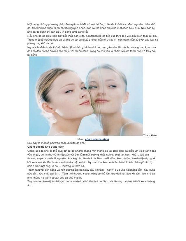 Một trong những phương pháp đơn giản nhất để có loại bỏ được làn da khô là xác định nguyên nhân khôda. Một khi bạn nhận ra...
