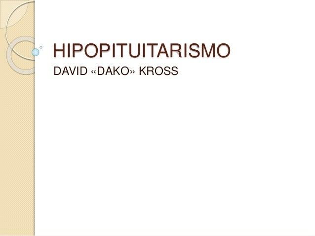 HIPOPITUITARISMO DAVID «DAKO» KROSS