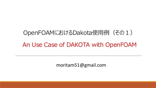 OpenFOAMにおけるDakota使用例(その1) An Use Case of DAKOTA with OpenFOAM moritam51@gmail.com