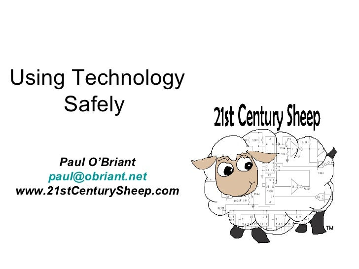 Using Technology     Safely      Paul O'Briant    paul@obriant.netwww.21stCenturySheep.com