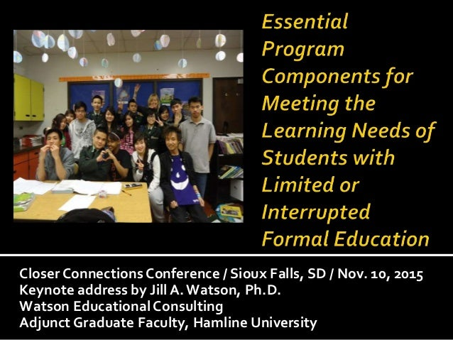 Closer Connections Conference / Sioux Falls, SD / Nov. 10, 2015 Keynote address by Jill A. Watson, Ph.D. Watson Educationa...