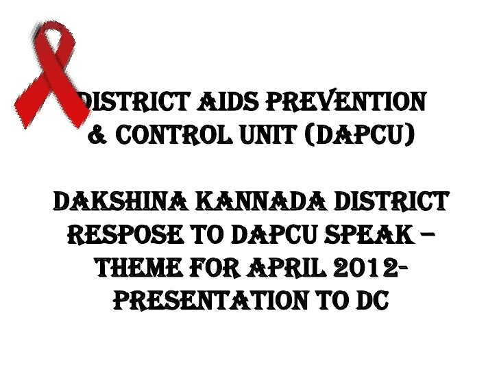 DISTRICT AIDS PREVENTION  & CONTROL UNIT (DAPCU)DAKSHINA KANNADA DISTRICT RESPOSE TO DAPCU SPEAK –   THEME FOR APRIL 2012-...