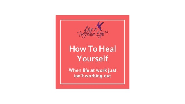 How To Heal Yourself When life at work just isn't working out