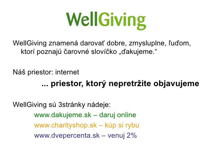 """WellGiving znamená darovať dobre, zmysluplne, ľuďom, ktorí poznajú čarovné slovíčko """"ďakujeme.""""Náš priestor: internet     ..."""